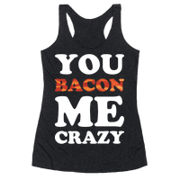 You Bacon Me Crazy