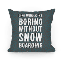 Life Would Be Boring Without Snowboarding