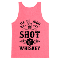 I'll Be Your Shot Of Whiskey