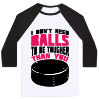 I Don't Need Balls To Be Tougher Than You