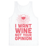 I Want Wine. Not Your Opinion