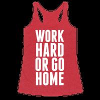 Work Hard Or Go Home