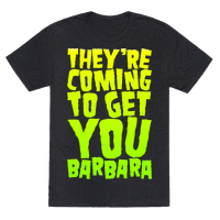 They're Coming To Get You Barbara Tee