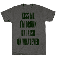 Kiss Me I'm Drunk Or Irish Or Whatever