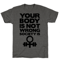 Your Body Is Not Wrong Society Is
