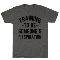 Training to be Someone's Fitspiration Tee