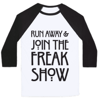 Run Away and Join The Freak Show