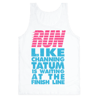 Run Like Channing Tatum Is Waiting At The Finish Line Tank