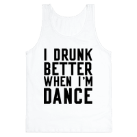 I Drunk Better When I Dance