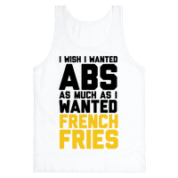 I Wish I Wanted Abs As Much As I Wanted French Fries