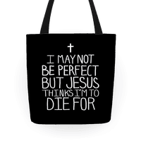 I May Not be Perfect but Jesus Thinks I'm to Die For Tote