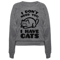 I Don't Need You I Have Cats