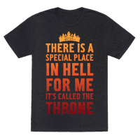 There Is A Special Place In Hell For Me It's Called The Throne