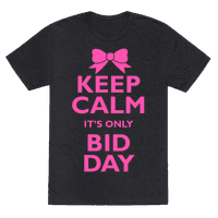 Keep Calm It's Only Bid Day