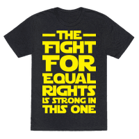 The Fight For Equal Rights Is Strong In This One Tee