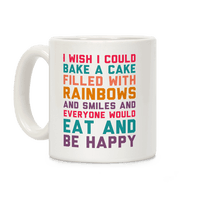 I Wish I Could Bake A Cake Filled With Rainbows And Smiles And Everyone Would Eat And Be Happy