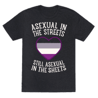 Asexual In The Streets, Still Asexual In The Sheets Tee
