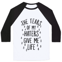 The Tears Of My Haters Give Me Life