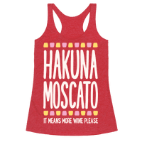 Hakuna Moscato (More Wine Please) Racerback