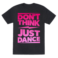 Don't Think Just Dance