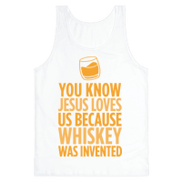 You Know Jesus Loves us because Whiskey was Invented Tank
