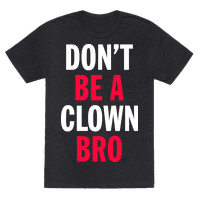 Don't Be A Clown Bro