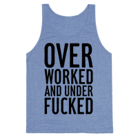 Over Worked And Under Fucked