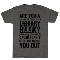 Are You A Library Book Cause I Can't Stop Checking You Out
