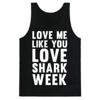 Love Me Like You Love Shark Week Tank