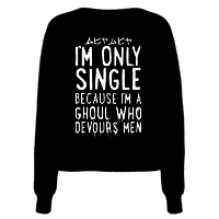 I'm Only Single Because I'm A Ghoul Who Devours Men