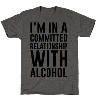 I'm In A Committed Relationship With Alcohol Tee