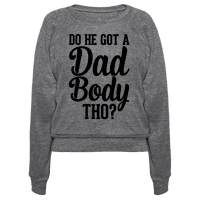 Do He Got A Dad Body Tho? Pullover