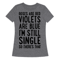 Roses Are Red, Violets Are Blue, I'm Still Single So There's That