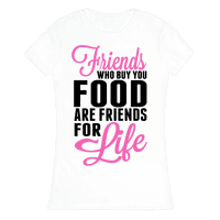 Friends Who Buy You Food are Friends for Life!