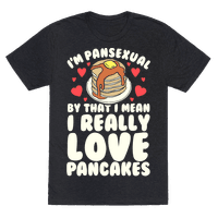 I'm Pansexual and By That I Mean I Love Pancakes