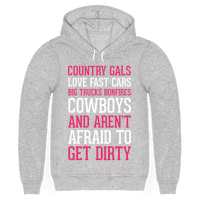 Country Gals Love Fast Cars Big Trucks Bonfires Cowboys And Aren't Afraid To Get Dirty