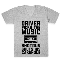 Driver Picks the Music Shotgun Shuts His Cakehole Vneck
