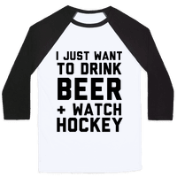 I Just Want To Drink Beer And Watch Hockey