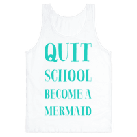 Quit School Become A Mermaid Tank