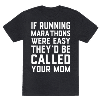 If Running Marathons Were Easy They'd Be Called Your Mom Tee