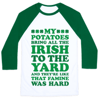 My Potatoes Bring All The Irish To The Yard