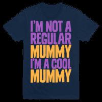 I'm Not a Regular Mummy I'm a Cool Mummy