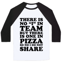 There Is No I In Team But There Is One In Pizza So No I Do Not Share Baseball