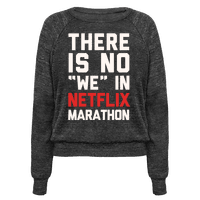 There Is No We In Netflix Marathon Pullover