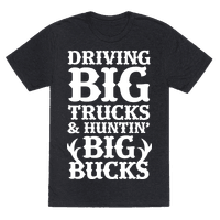 Driving Big Trucks & Huntin' Big Bucks Tee