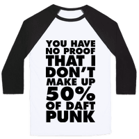 You Have No Proof That I Don't Make Up 50% Of Daft Punk