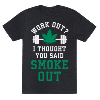Work Out? I Thought You Said Smoke Out