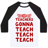 Teachers Gonna Teach Teach Teach