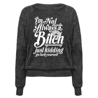 I'm Not Always A Bitch ( Just Kidding ) Pullover