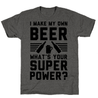 I Make My Own Beer. What's Your Superpower? Tee
